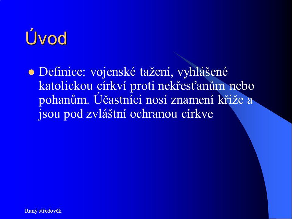 Raný středověk Příčiny, záminky  Náboženské:  Koncem 11.