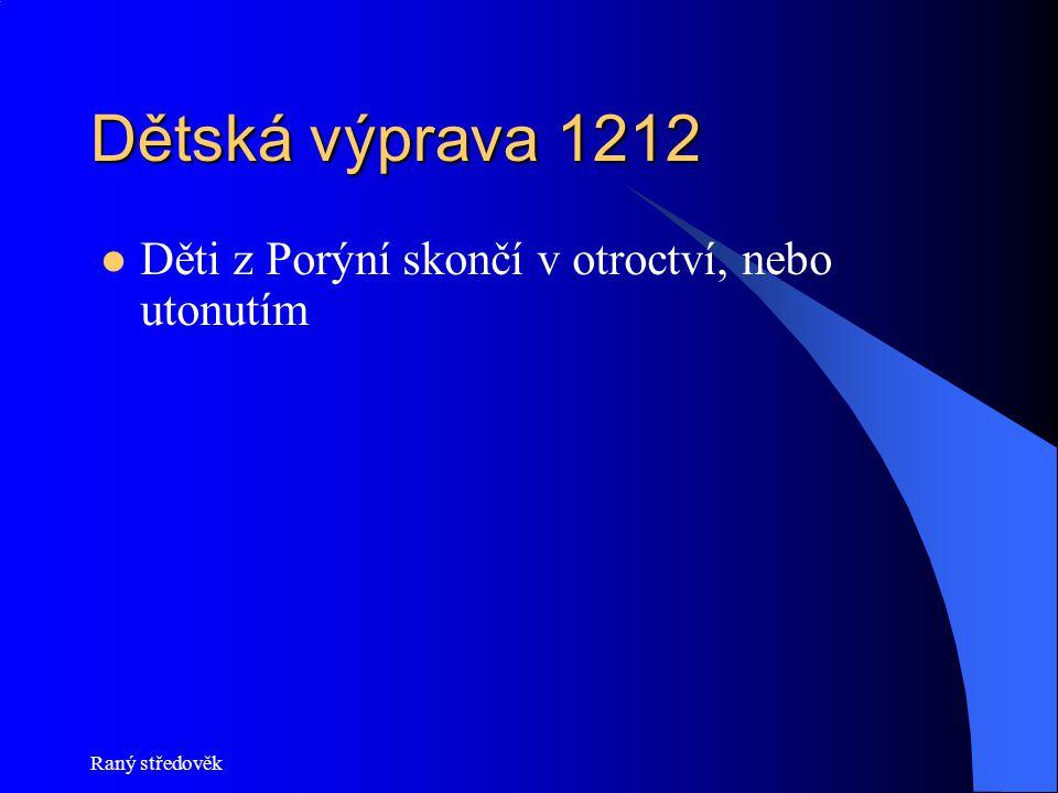 Raný středověk Dětská výprava 1212  Děti z Porýní skončí v otroctví, nebo utonutím