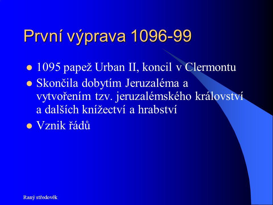 Raný středověk První výprava 1096-99  1095 papež Urban II, koncil v Clermontu  Skončila dobytím Jeruzaléma a vytvořením tzv.