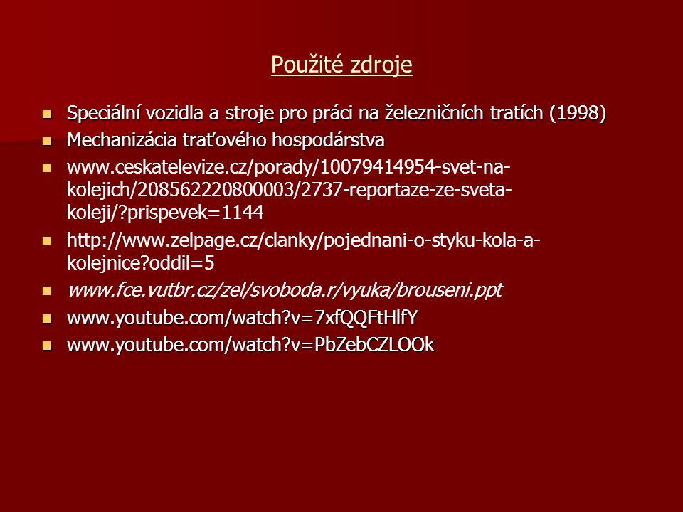 Použité zdroje  Speciální vozidla a stroje pro práci na železničních tratích (1998)  Mechanizácia traťového hospodárstva   www.ceskatelevize.cz/po
