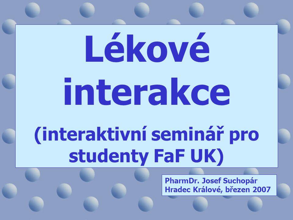 Lékové interakce (interaktivní seminář pro studenty FaF UK) PharmDr. Josef Suchopár Hradec Králové, březen 2007