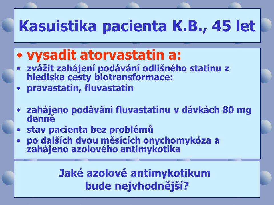 Kasuistika pacienta K.B., 45 let •vysadit atorvastatin a: •zvážit zahájení podávání odlišného statinu z hlediska cesty biotransformace: •pravastatin,