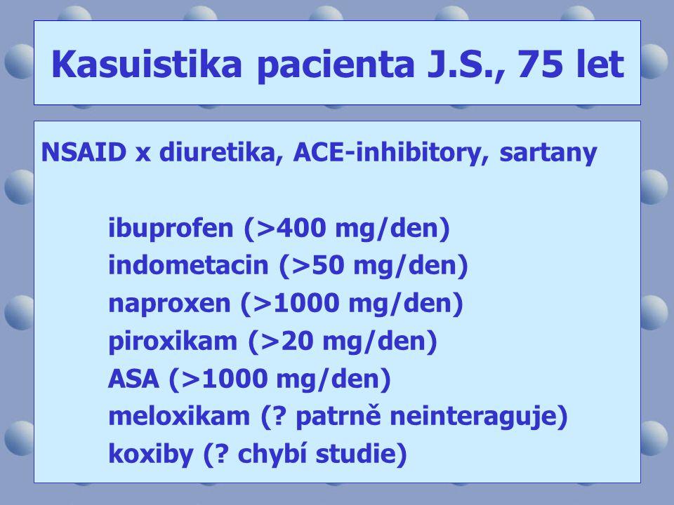 NSAID x diuretika, ACE-inhibitory, sartany ibuprofen (>400 mg/den) indometacin (>50 mg/den) naproxen (>1000 mg/den) piroxikam (>20 mg/den) ASA (>1000