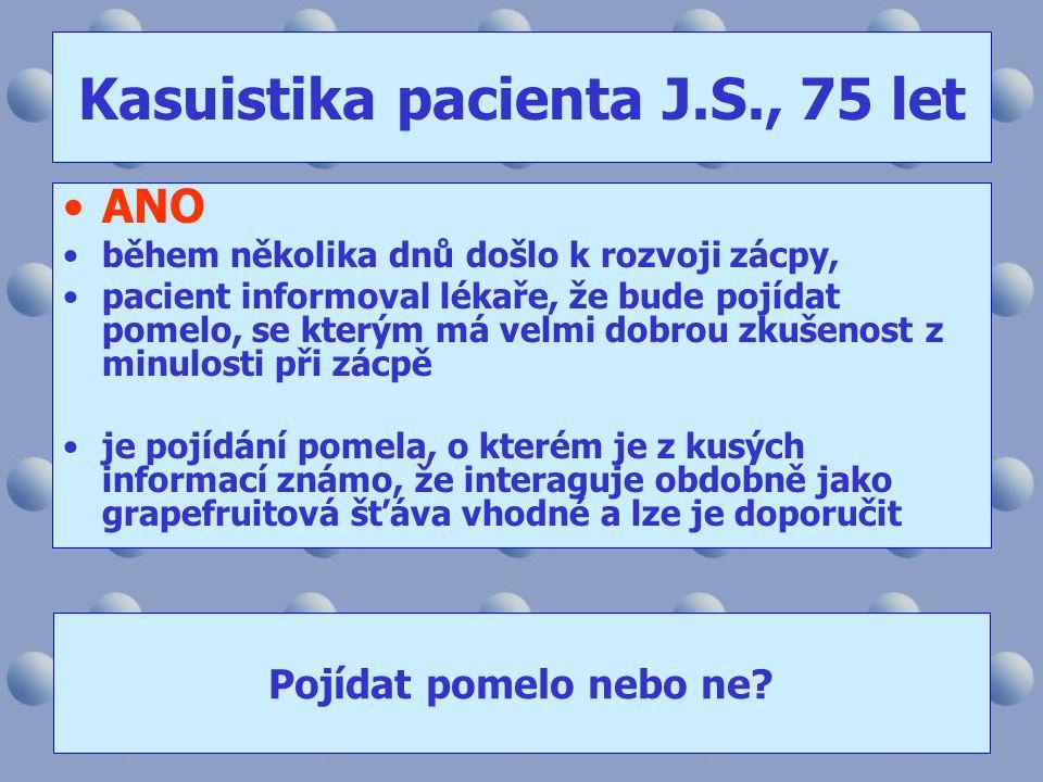 Kasuistika pacienta J.S., 75 let •ANO •během několika dnů došlo k rozvoji zácpy, •pacient informoval lékaře, že bude pojídat pomelo, se kterým má velm