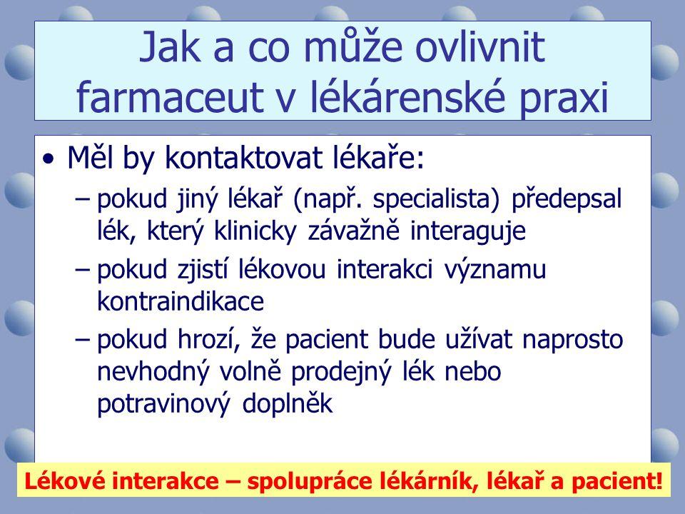 Jak a co může ovlivnit farmaceut v lékárenské praxi •Měl by kontaktovat lékaře: –pokud jiný lékař (např. specialista) předepsal lék, který klinicky zá