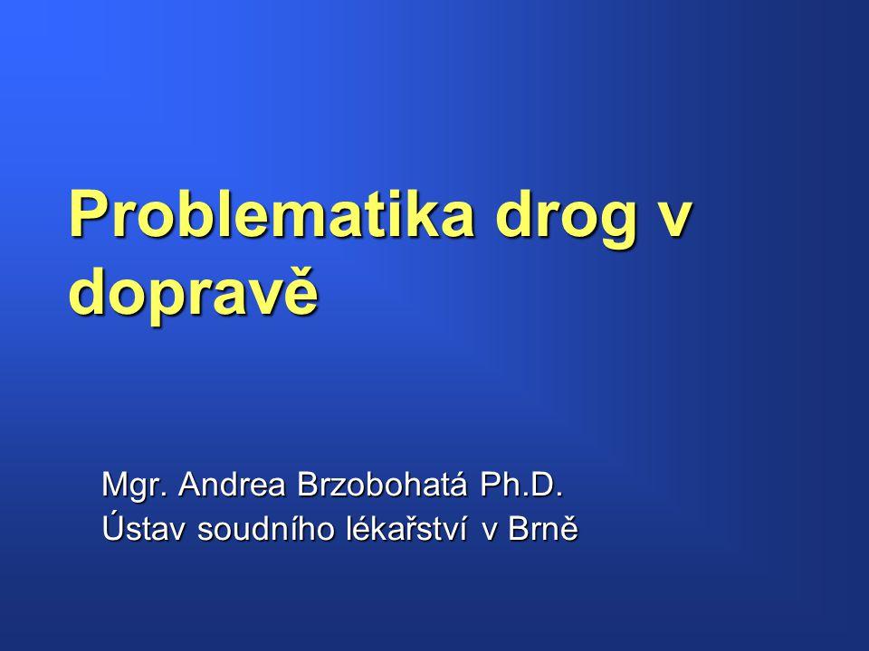 Problematika drog v dopravě Mgr. Andrea Brzobohatá Ph.D. Ústav soudního lékařství v Brně
