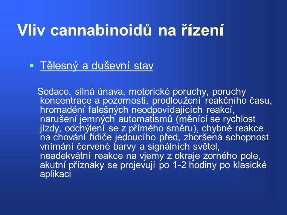 Vliv cannabinoidů na ř í zen í   Tělesný a duševní stav Sedace, silná únava, motorické poruchy, poruchy koncentrace a pozornosti, prodloužení reakčn