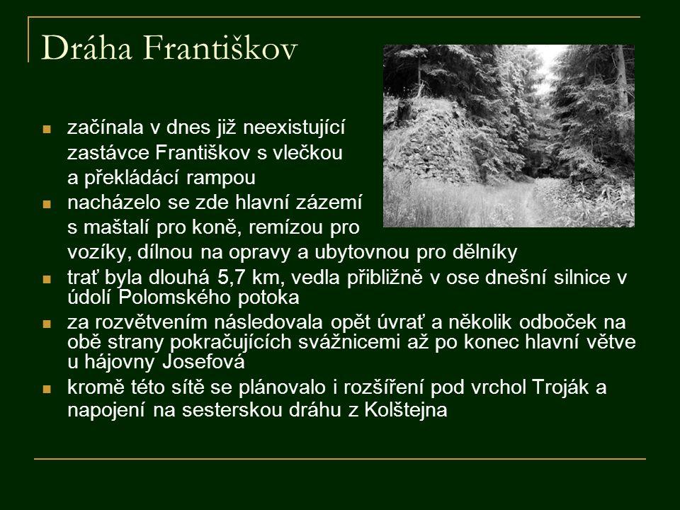 Dráha Františkov  začínala v dnes již neexistující zastávce Františkov s vlečkou a překládácí rampou  nacházelo se zde hlavní zázemí s maštalí pro k