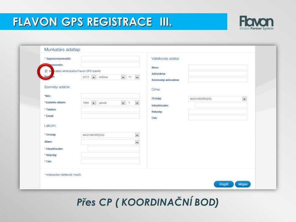 Přes CP ( KOORDINAČNÍ BOD) FLAVON GPS REGISTRACE III. FLAVON GPS REGISTRACE III.