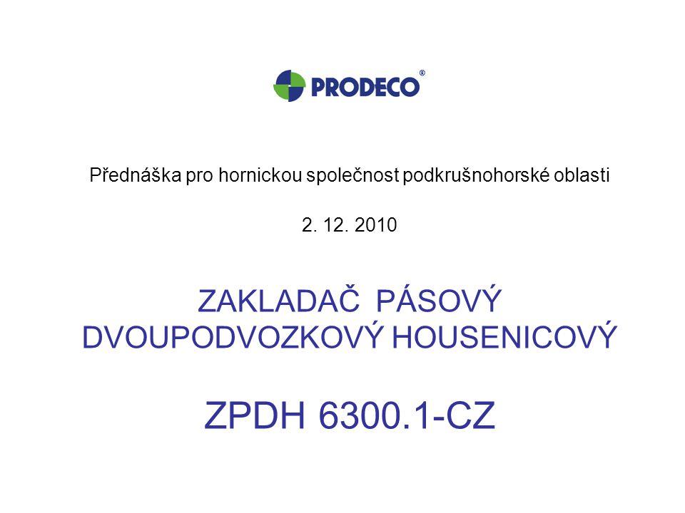 Přednáška pro hornickou společnost podkrušnohorské oblasti 2. 12. 2010 ZAKLADAČ PÁSOVÝ DVOUPODVOZKOVÝ HOUSENICOVÝ ZPDH 6300.1-CZ