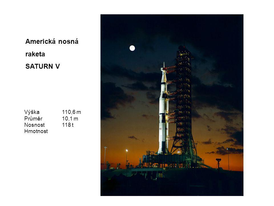 Americká nosná raketa SATURN V Výška 110,6 m Průměr 10,1 m Nosnost 118 t Hmotnost