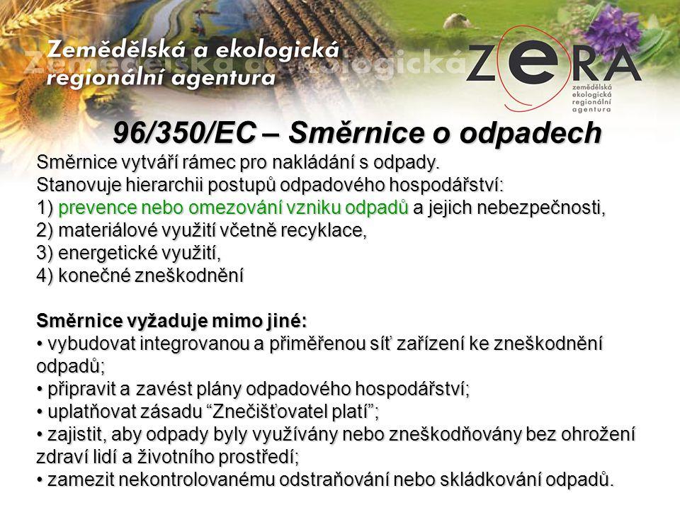 96/350/EC – Směrnice o odpadech 96/350/EC – Směrnice o odpadech Směrnice vytváří rámec pro nakládání s odpady.