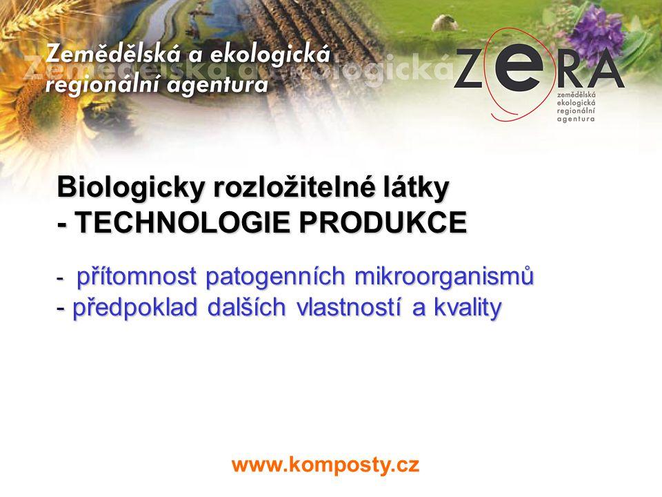 Biologicky rozložitelné látky - TECHNOLOGIE PRODUKCE - přítomnost patogenních mikroorganismů - předpoklad dalších vlastností a kvality www.komposty.cz