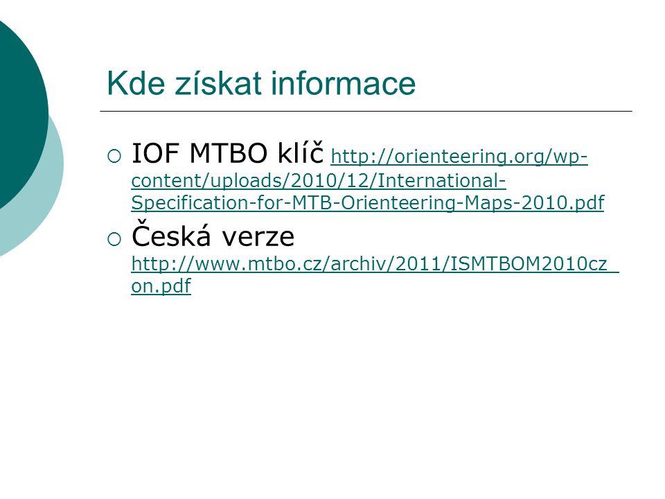 Kde získat informace  IOF MTBO klíč http://orienteering.org/wp- content/uploads/2010/12/International- Specification-for-MTB-Orienteering-Maps-2010.p