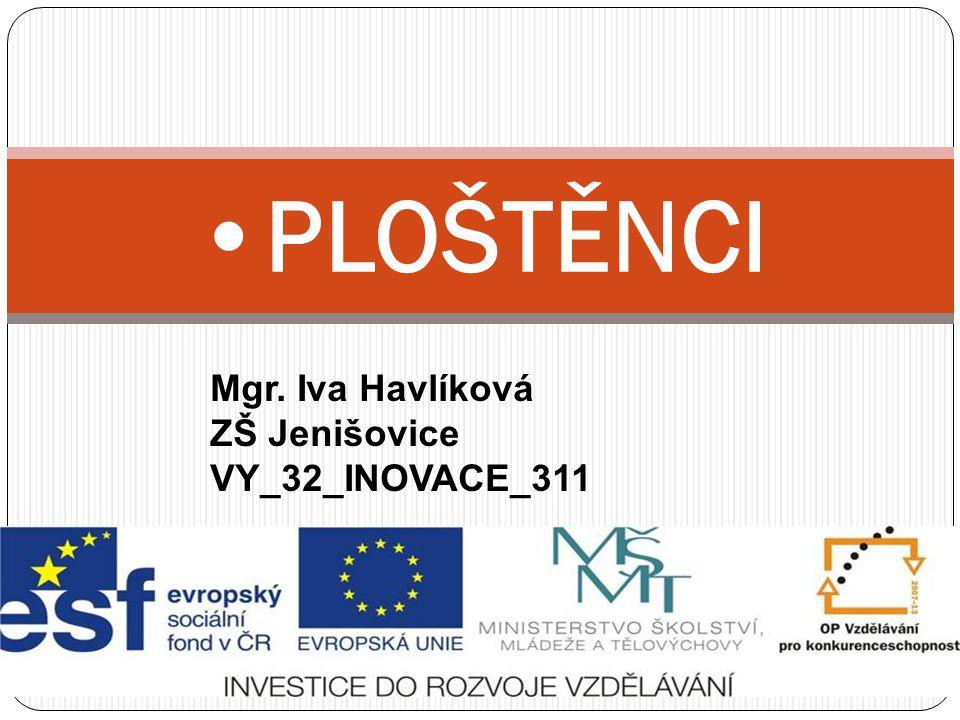 •PLOŠTĚNCI Mgr. Iva Havlíková ZŠ Jenišovice VY_32_INOVACE_311