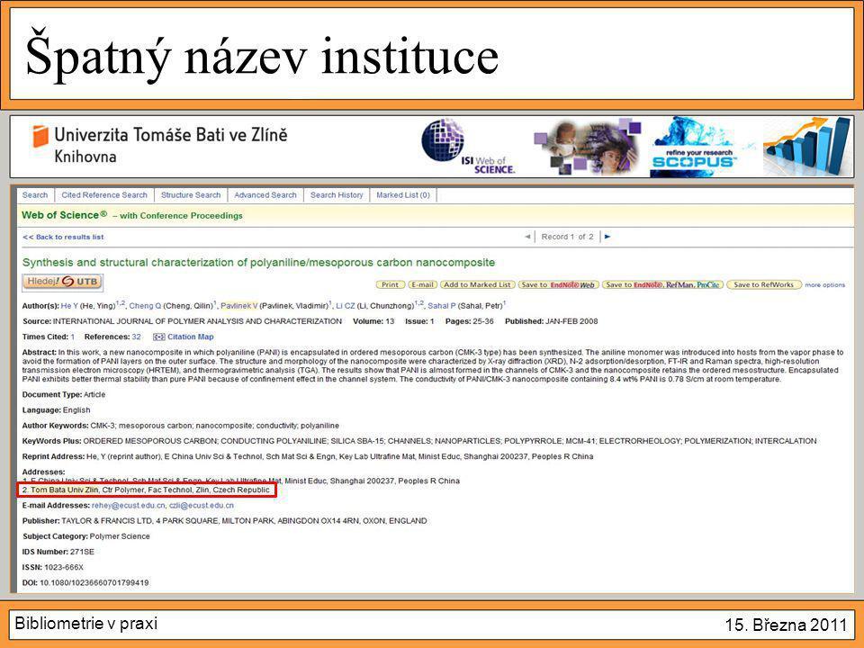 Bibliometrie v praxi 15. Března 2011 Špatný název instituce  A ve WoS…?