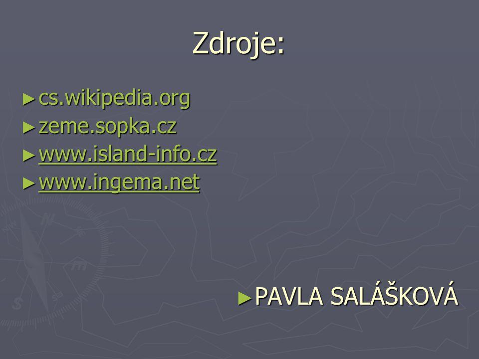 Zdroje: ► cs.wikipedia.org ► zeme.sopka.cz ► www.island-info.cz www.island-info.cz ► www.ingema.net www.ingema.net ► PAVLA SALÁŠKOVÁ