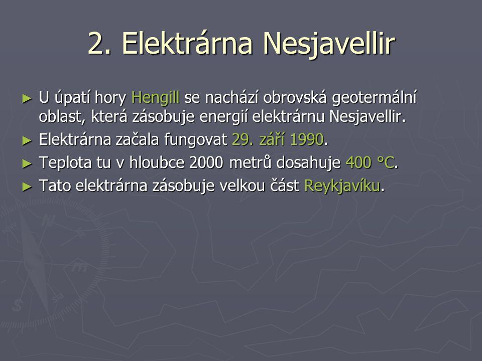 2. Elektrárna Nesjavellir ► U úpatí hory Hengill se nachází obrovská geotermální oblast, která zásobuje energií elektrárnu Nesjavellir. ► Elektrárna z