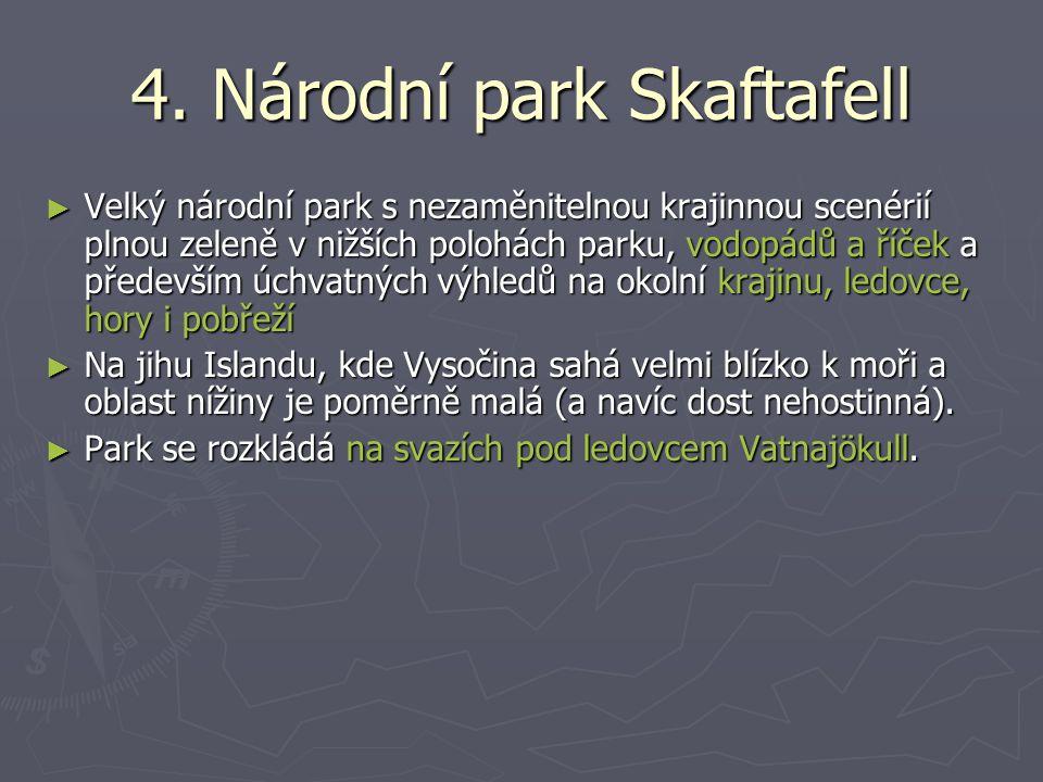 4. Národní park Skaftafell ► Velký národní park s nezaměnitelnou krajinnou scenérií plnou zeleně v nižších polohách parku, vodopádů a říček a předevší