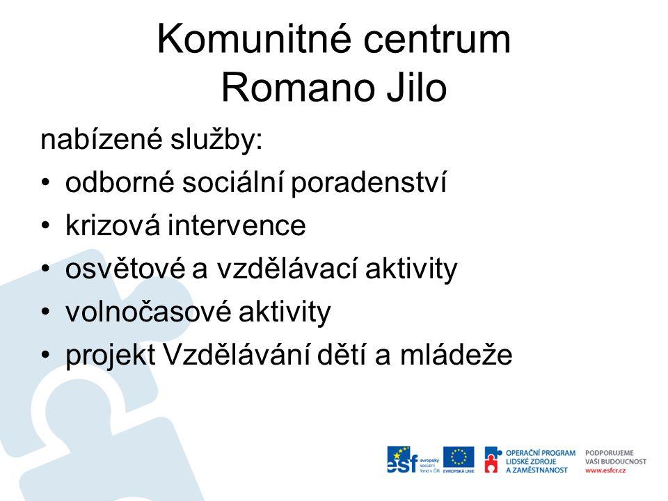 Komunitné centrum Romano Jilo nabízené služby: •odborné sociální poradenství •krizová intervence •osvětové a vzdělávací aktivity •volnočasové aktivity