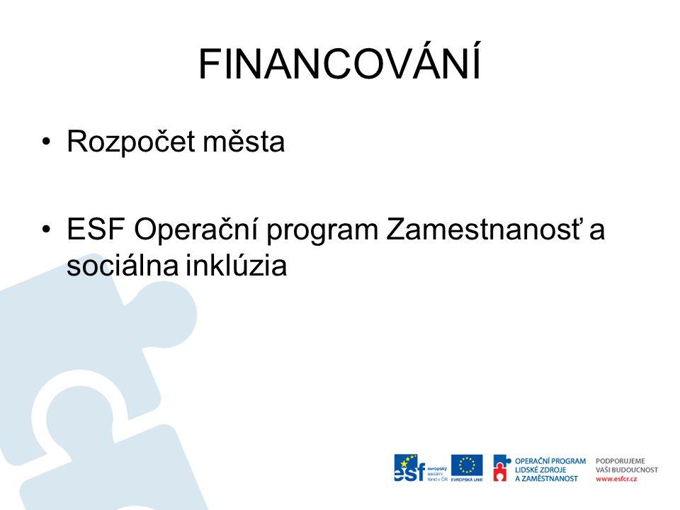 FINANCOVÁNÍ •Rozpočet města •ESF Operační program Zamestnanosť a sociálna inklúzia