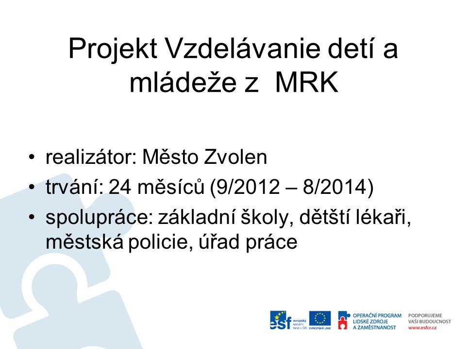 Projekt Vzdelávanie detí a mládeže z MRK •realizátor: Město Zvolen •trvání: 24 měsíců (9/2012 – 8/2014) •spolupráce: základní školy, dětští lékaři, mě