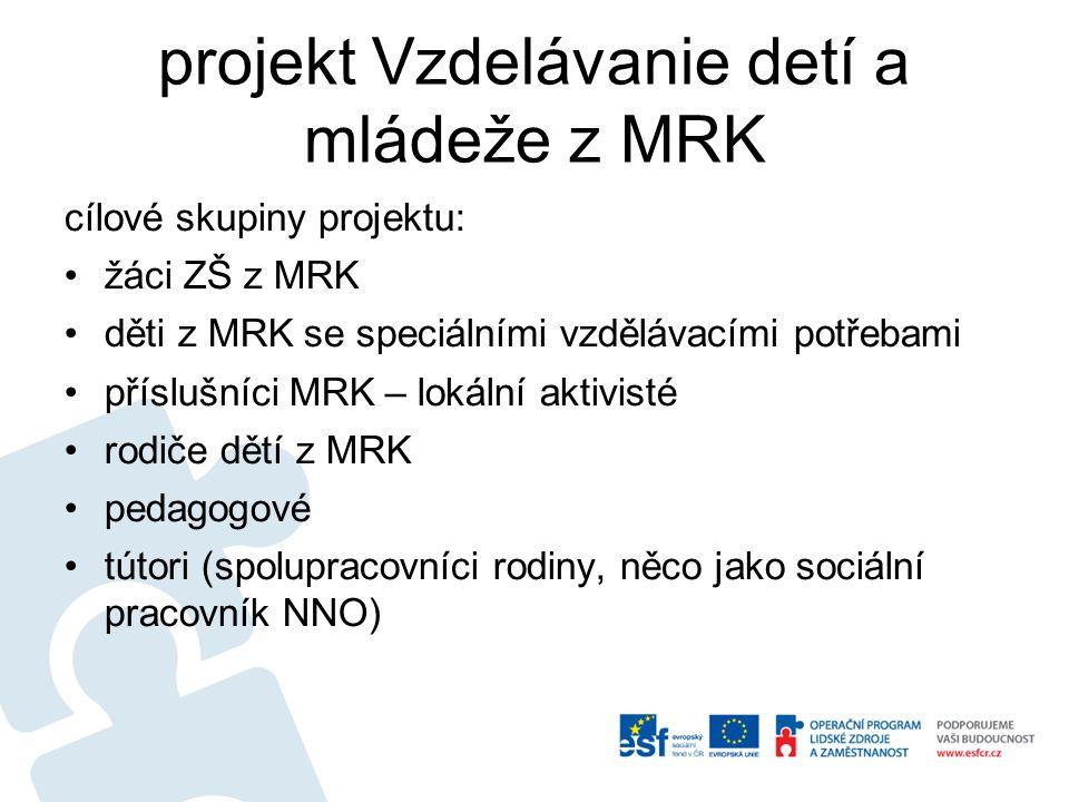 projekt Vzdelávanie detí a mládeže z MRK cílové skupiny projektu: •žáci ZŠ z MRK •děti z MRK se speciálními vzdělávacími potřebami •příslušníci MRK –