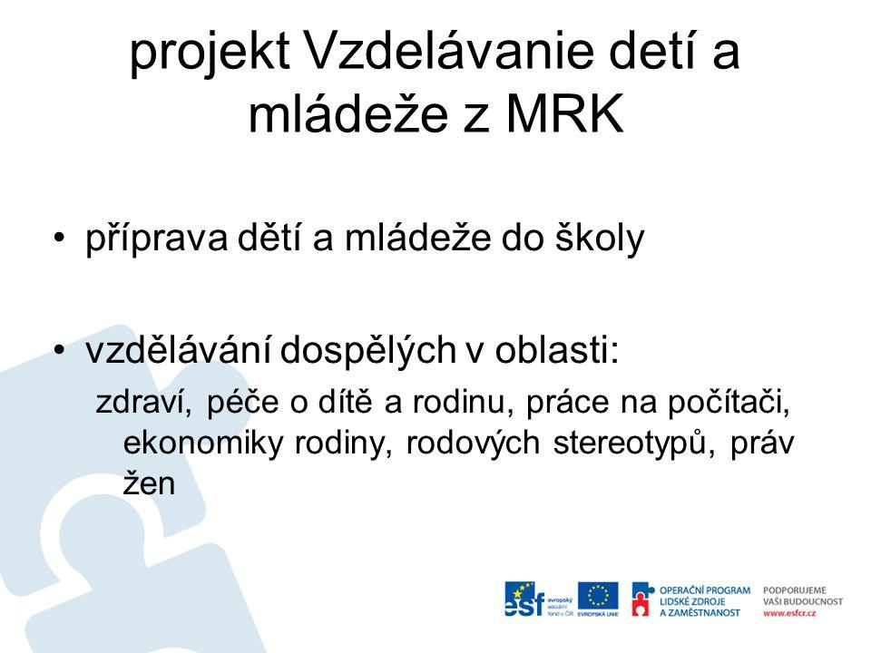 projekt Vzdelávanie detí a mládeže z MRK •příprava dětí a mládeže do školy •vzdělávání dospělých v oblasti: zdraví, péče o dítě a rodinu, práce na poč