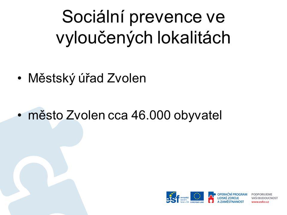 Sociální prevence ve vyloučených lokalitách •Městský úřad Zvolen •město Zvolen cca 46.000 obyvatel