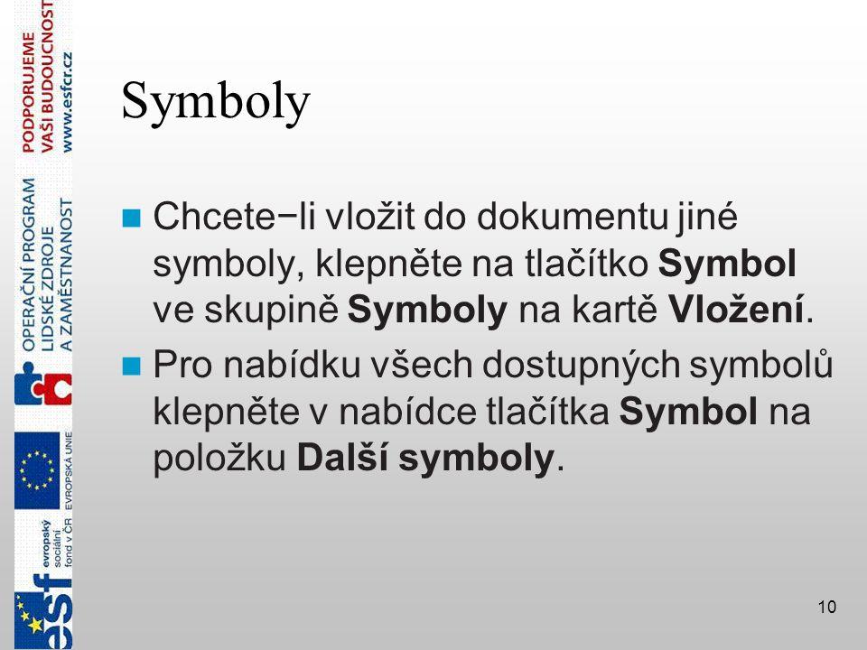 10 Symboly  Chcete−li vložit do dokumentu jiné symboly, klepněte na tlačítko Symbol ve skupině Symboly na kartě Vložení.