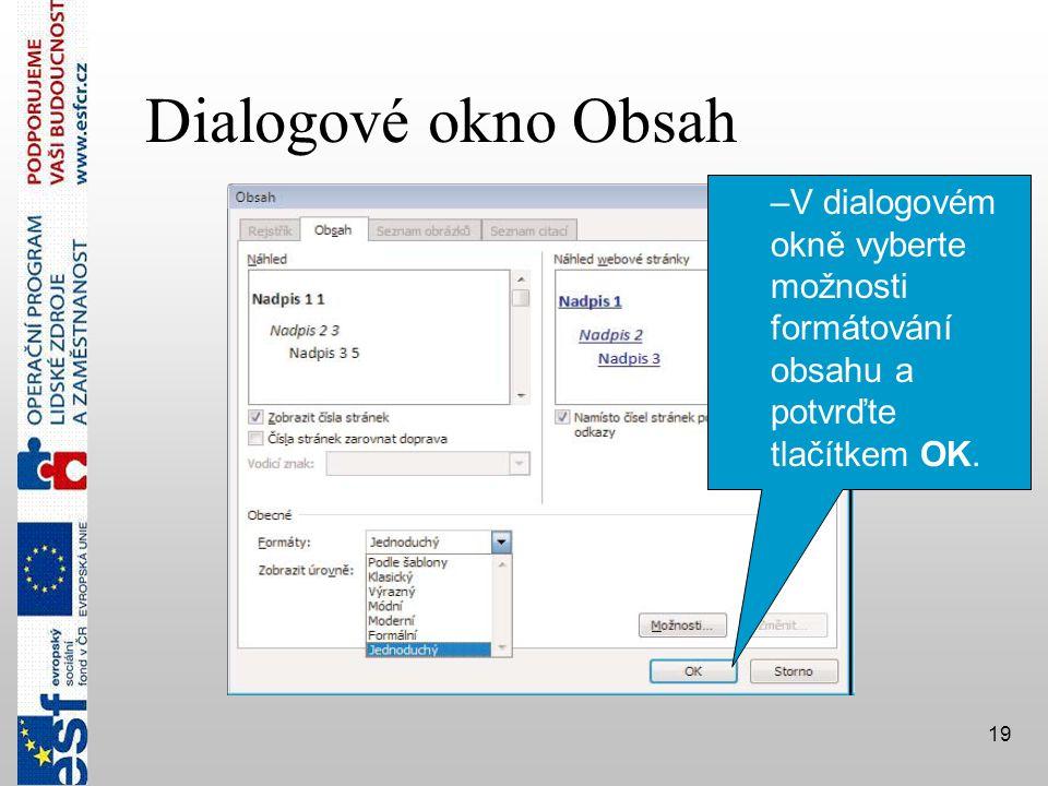 19 Dialogové okno Obsah –V dialogovém okně vyberte možnosti formátování obsahu a potvrďte tlačítkem OK.