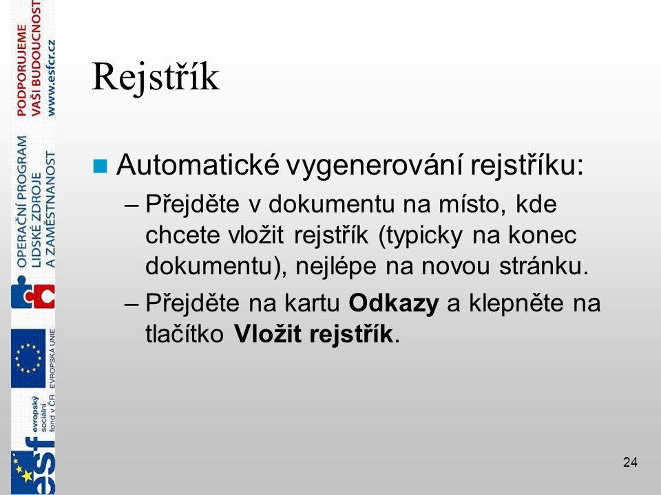 24 Rejstřík  Automatické vygenerování rejstříku: –Přejděte v dokumentu na místo, kde chcete vložit rejstřík (typicky na konec dokumentu), nejlépe na novou stránku.