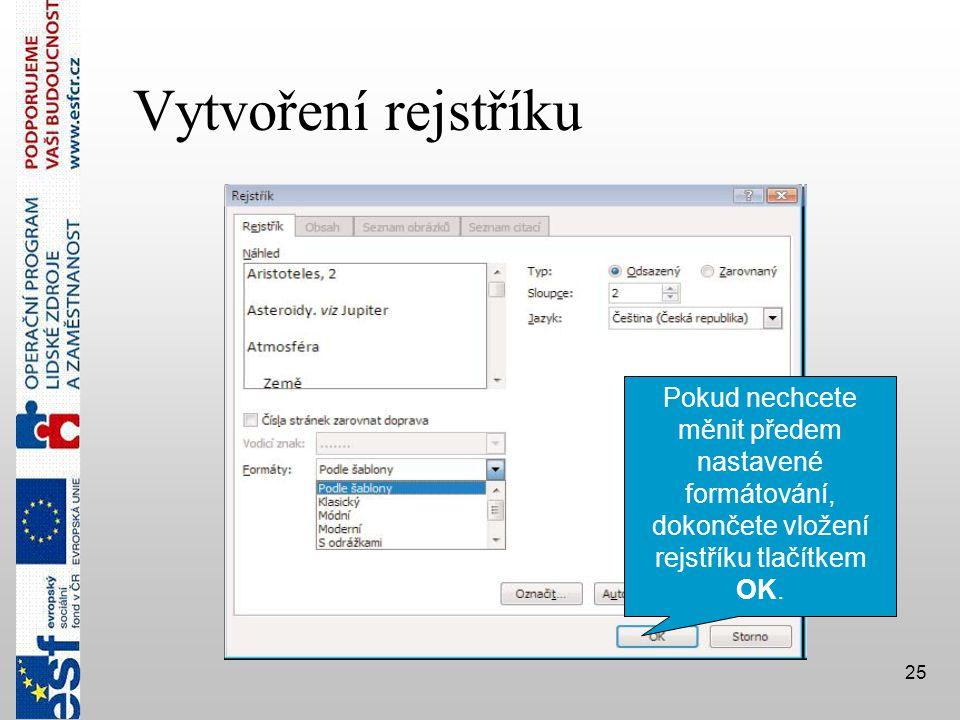 25 Vytvoření rejstříku Pokud nechcete měnit předem nastavené formátování, dokončete vložení rejstříku tlačítkem OK.