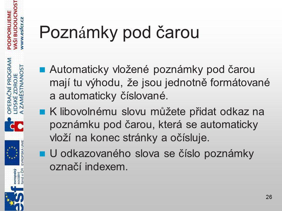 26 Pozn á mky pod čarou  Automaticky vložené poznámky pod čarou mají tu výhodu, že jsou jednotně formátované a automaticky číslované.