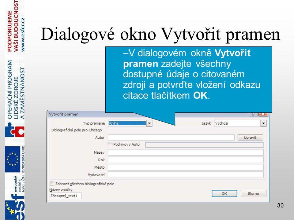 30 Dialogové okno Vytvořit pramen –V dialogovém okně Vytvořit pramen zadejte všechny dostupné údaje o citovaném zdroji a potvrďte vložení odkazu citace tlačítkem OK.