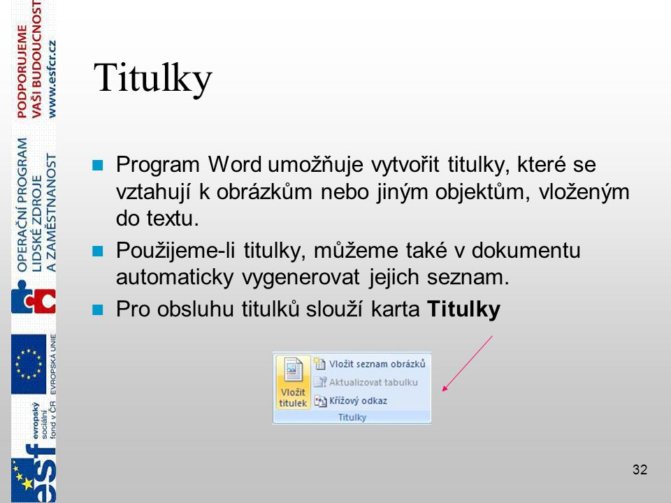 Titulky  Program Word umožňuje vytvořit titulky, které se vztahují k obrázkům nebo jiným objektům, vloženým do textu.