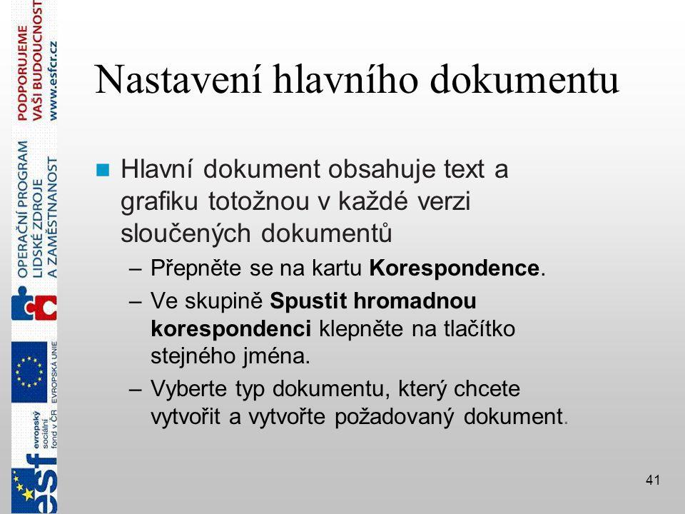 41 Nastavení hlavního dokumentu  Hlavní dokument obsahuje text a grafiku totožnou v každé verzi sloučených dokumentů –Přepněte se na kartu Korespondence.