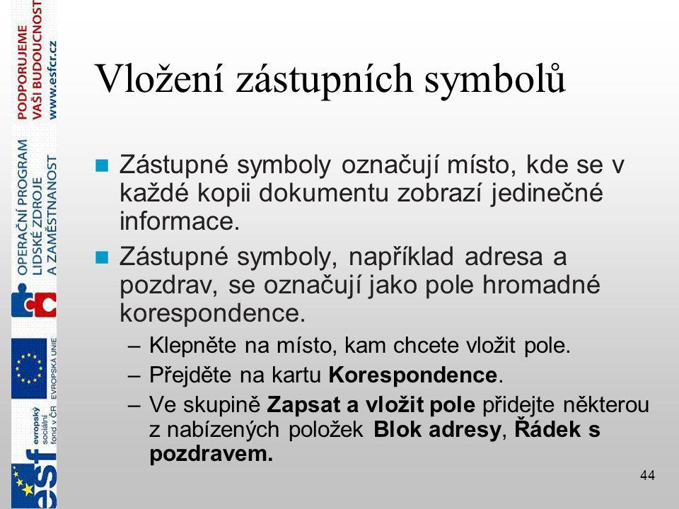 44 Vložení zástupních symbolů  Zástupné symboly označují místo, kde se v každé kopii dokumentu zobrazí jedinečné informace.