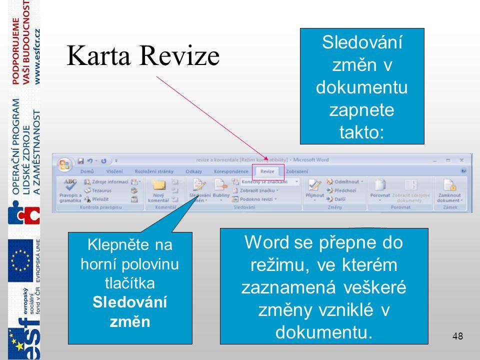 48 Karta Revize Klepněte na horní polovinu tlačítka Sledování změn Sledování změn v dokumentu zapnete takto: Word se přepne do režimu, ve kterém zaznamená veškeré změny vzniklé v dokumentu.