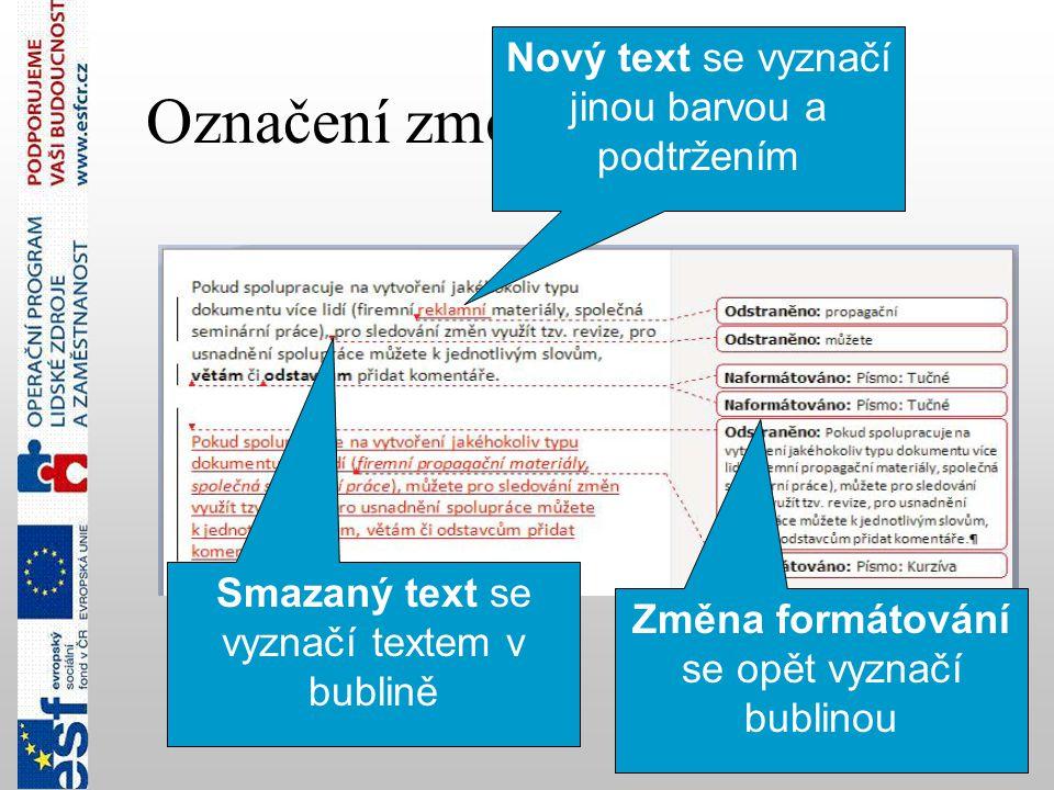 50 Označení změn v dokumentu Nový text se vyznačí jinou barvou a podtržením Smazaný text se vyznačí textem v bublině Změna formátování se opět vyznačí bublinou