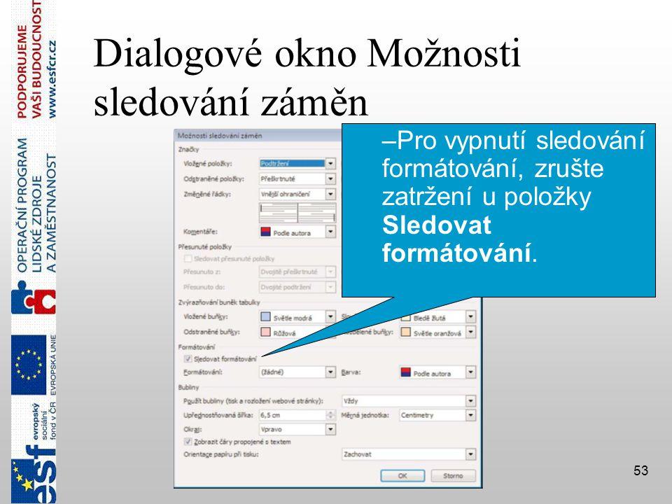 53 Dialogové okno Možnosti sledování záměn –Pro vypnutí sledování formátování, zrušte zatržení u položky Sledovat formátování.