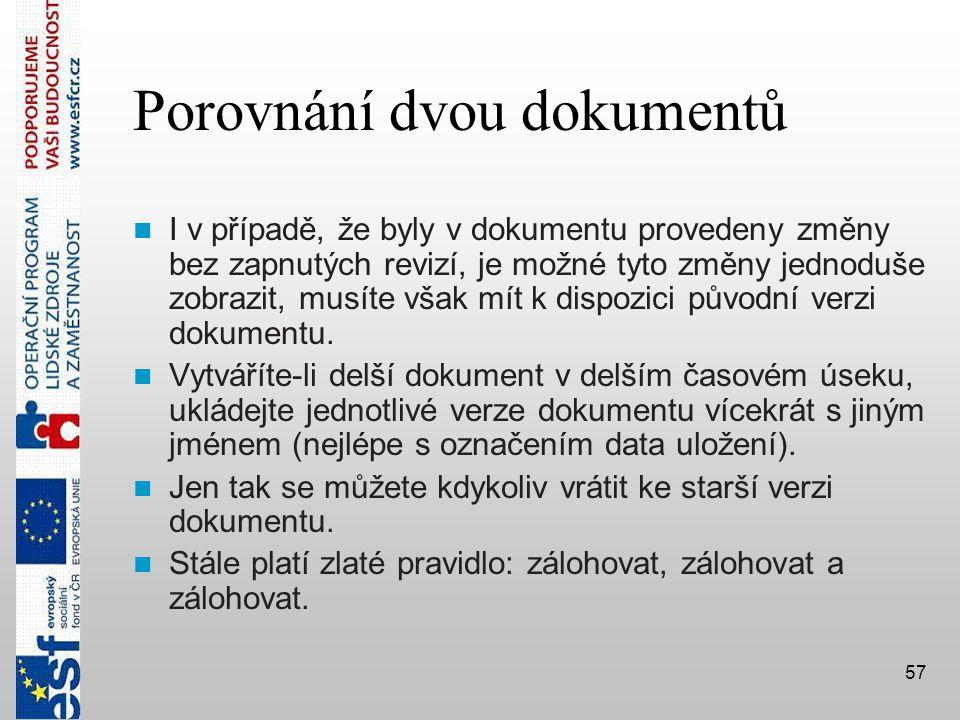 57 Porovnání dvou dokumentů  I v případě, že byly v dokumentu provedeny změny bez zapnutých revizí, je možné tyto změny jednoduše zobrazit, musíte však mít k dispozici původní verzi dokumentu.