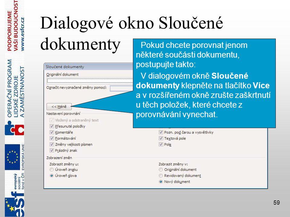 59 Dialogové okno Sloučené dokumenty  Pokud chcete porovnat jenom některé součásti dokumentu, postupujte takto:  V dialogovém okně Sloučené dokumenty klepněte na tlačítko Více a v rozšířeném okně zrušte zaškrtnutí u těch položek, které chcete z porovnávání vynechat.