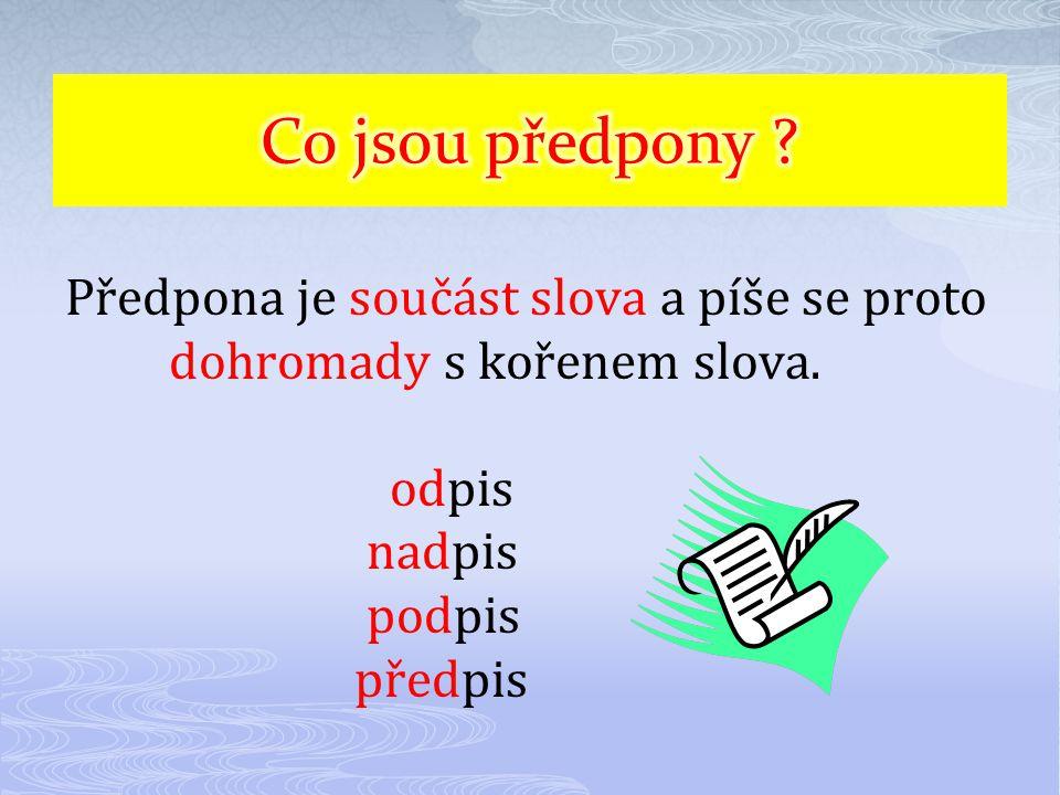 Předpona je součást slova a píše se proto dohromady s kořenem slova. odpis nadpis podpis předpis