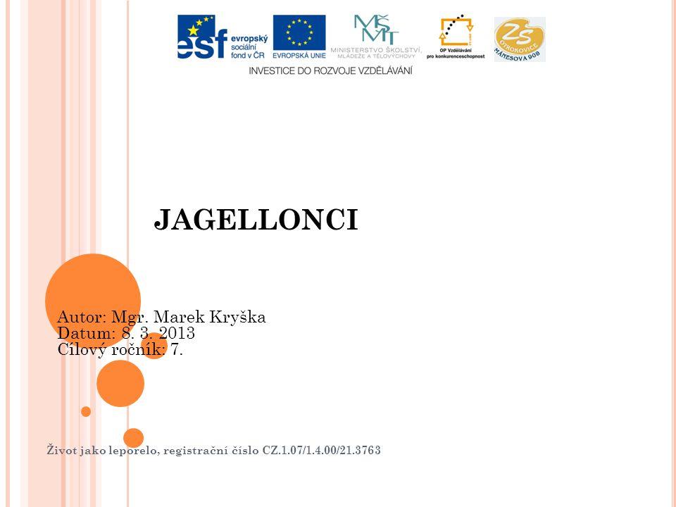 Život jako leporelo, registrační číslo CZ.1.07/1.4.00/21.3763 JAGELLONCI Autor: Mgr. Marek Kryška Datum: 8. 3. 2013 Cílový ročník: 7.