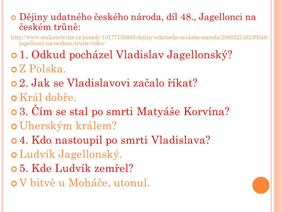 Dějiny udatného českého národa, díl 48., Jagellonci na českém trůně: http://www.ceskatelevize.cz/porady/10177109865-dejiny-udatneho-ceskeho-naroda/208