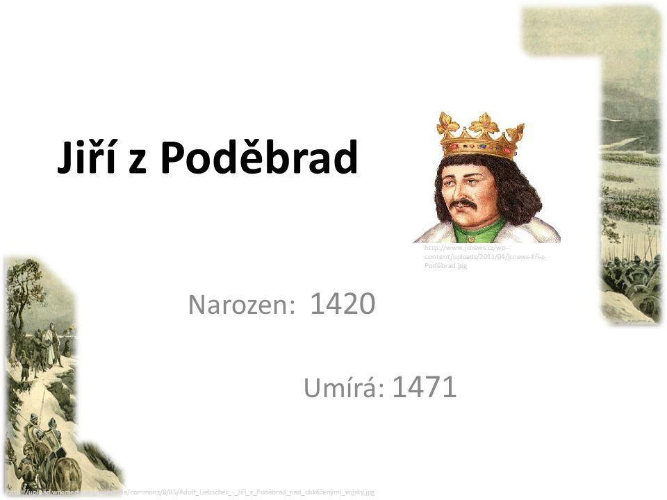 http://upload.wikimedia.org/wikipedia/commons/8/85/Adolf_Liebscher_-_Jiří_z_Poděbrad_nad_obklíčenými_vojsky.jpg Konec krále dvojího lidu: Jiřík pochopil, že v této situaci stěží vytvoří vlastní dynastii Poděbradů a udrží královskou korunu.