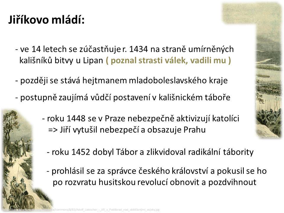 http://upload.wikimedia.org/wikipedia/commons/8/85/Adolf_Liebscher_-_Jiří_z_Poděbrad_nad_obklíčenými_vojsky.jpg Místo jeho posledního odpočinku: http://nd04.jxs.cz/102/772/1d0a76ea86_74523095_o2.jpg Zde v kryptě pod katedrálou sv.