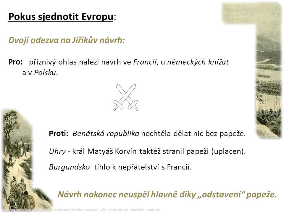 """http://procproto.cz/wp-content/uploads/placata-zeme.jpg http://upload.wikimedia.org/wikipedia/commons/8/85/Adolf_Liebscher_-_Jiří_z_Poděbrad_nad_obklíčenými_vojsky.jpg http://www.i- ateismus.cz/2011/01/bible-zeme-je- placata/ """"Z Čech až na konec světa : - po selhání tajného vyjednávání se Jiřík pokusil získat přízeň evropských pracovníků jinak - vypravil poselstvo vedené švagrem – Jaroslavem Lvem z Rožmitálu - to navštěvovalo a obdarovávalo na své cestě různé panovníky a nepřímo tak poukazovalo na vstřícnost Zemí koruny české"""