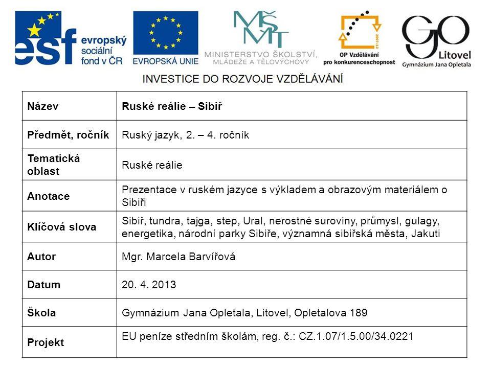 NázevRuské reálie – Sibiř Předmět, ročníkRuský jazyk, 2. – 4. ročník Tematická oblast Ruské reálie Anotace Prezentace v ruském jazyce s výkladem a obr